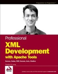Professional XML Development with Apache Tools : Xerces, Xalan, FOP, Cocoon, Axis, Xindice